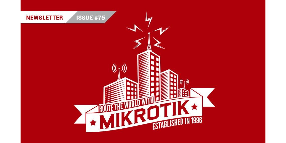 MikroTik Newsletter - Issue 75