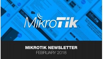 MikroTik Newsletter - February 2018